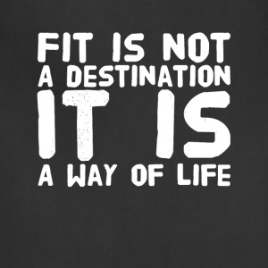 Fit is not a destination it is a way of life - Adjustable Apron
