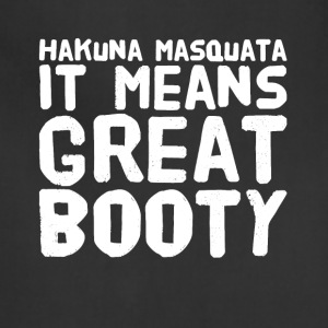 Hakuna masquata it means great booty - Adjustable Apron