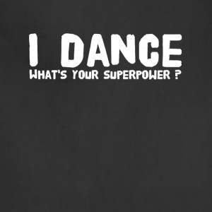 I dance what's your superpower - Adjustable Apron