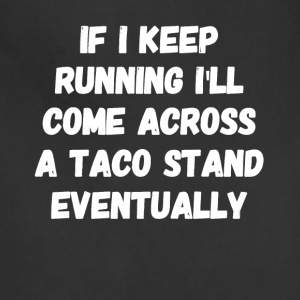 If I keep running I'll come across a taco stand ev - Adjustable Apron