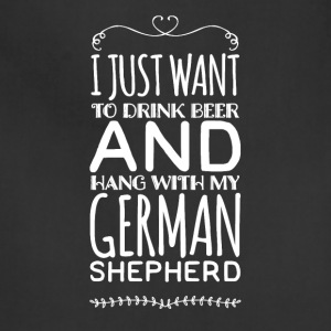 I just want to drink beer and german shepherd - Adjustable Apron