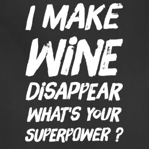 I make wine disappear what's your superpower ? - Adjustable Apron