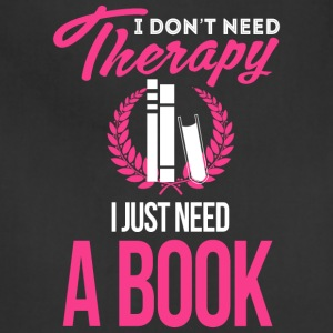 I Don't Need Therapy. I Just Need Book - Adjustable Apron