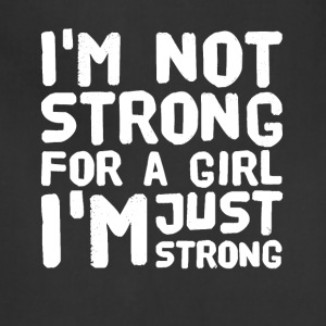 i'm not strong for a girl i'm just strong - Adjustable Apron