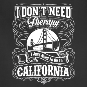 I Don't Need Therapy, I Just Need To Go California - Adjustable Apron