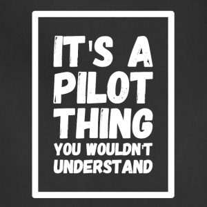 It's a pilot thing you wouldn't understand - Adjustable Apron
