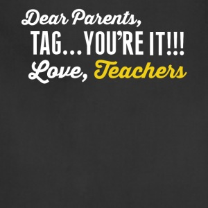 Dear parents, Tag you're it!!! Love, teachers shir - Adjustable Apron