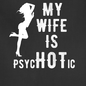 My wife is psychotic - Adjustable Apron