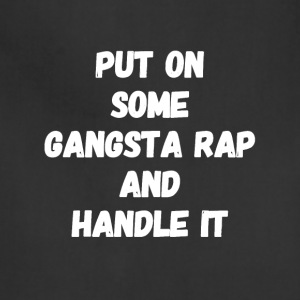 Put on some gangsta rap and handle it - Adjustable Apron