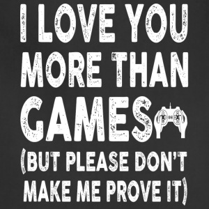 I love Games More Than You - Adjustable Apron