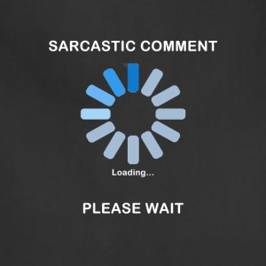 Sarcastic Comment Loading Funny T Shirt - Adjustable Apron