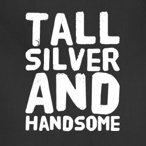 Tall silver and handsome - Adjustable Apron