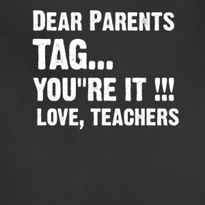 Dear Parents Tag You re It Love Teachers - Adjustable Apron