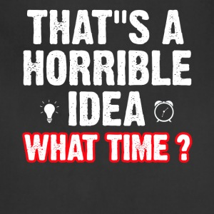 That s a horrible idea what time ? - Adjustable Apron