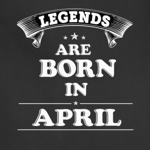 Legends Are Born in APRIL T-Shirt - Adjustable Apron