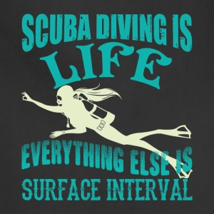Scuba Diving Is Life T Shirt - Adjustable Apron