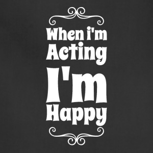when i'm acting i'm happy - Adjustable Apron