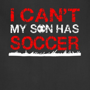 i can t my son has soccer - Adjustable Apron