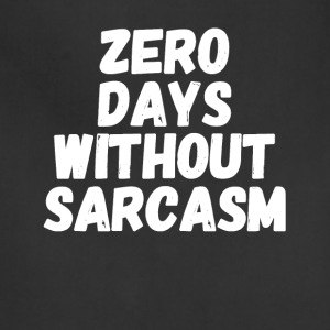 zero days without sarcasm - Adjustable Apron