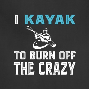 I Kayak To Burn Off The Crazy T Shirt - Adjustable Apron