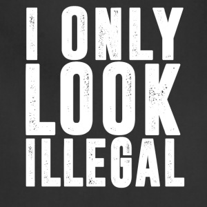 I Only Look Illegal T-Shirt - Adjustable Apron