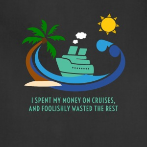 Original I spent my money on cruises T-shirt - Adjustable Apron