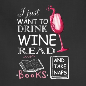 I Just Want To Drink Wine Read Books T Shirt - Adjustable Apron