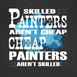 Skilled Painters Aren't Cheap T Shirt - Adjustable Apron