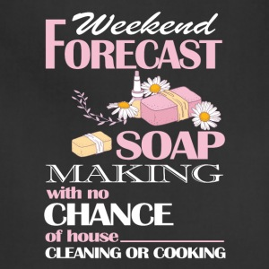 Weekend Forecast Soap Making T Shirt - Adjustable Apron