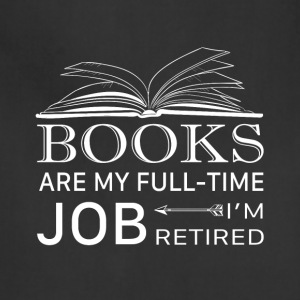 Books Are My Full Time Job I'm Retired T Shirt - Adjustable Apron