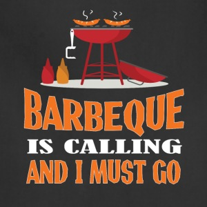 Barbeque Is Calling And I Must Go T Shirt - Adjustable Apron