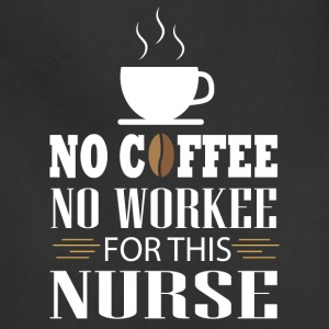 No Coffee No Workee For This Nurse T Shirt - Adjustable Apron