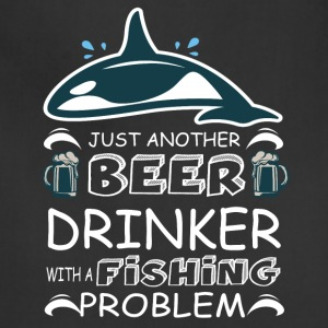Beer Drinker With A Fishing Problem T Shirt - Adjustable Apron