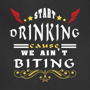 Start Drinking Cause We Ain't Biting T Shirt - Adjustable Apron