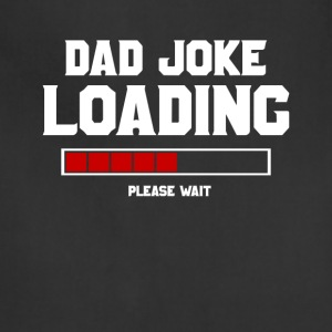 Dad joke loading shirt - Adjustable Apron