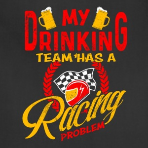 My Drinking Team Has A Racing Problem T Shirt - Adjustable Apron