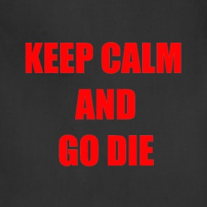 KEEP CALM AND GO DIE - Adjustable Apron