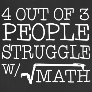 4 Out Of 3 People Struggle With Math T Shirt - Adjustable Apron