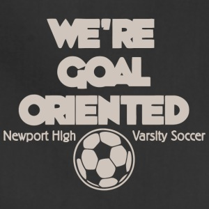 We re Goal Oriented Newport High Varsity Soccer - Adjustable Apron