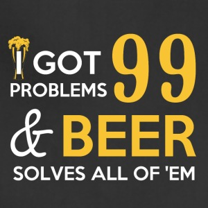I got 99 problems and beer solves all of them - Adjustable Apron