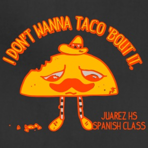 I DON T WANNA TACO BOUT IT - Adjustable Apron