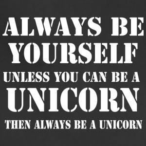Always Be Yourself Unless You Can Be A Unicorn T - Adjustable Apron