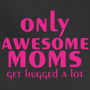 Only Awesome Moms Get Hugged A Lot - Adjustable Apron