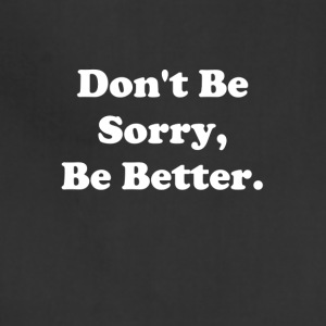 Don't Be Sorry, Be Better - Adjustable Apron