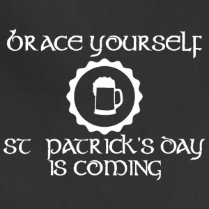 Brace Yourself Saint Patricks Day Is Coming - Adjustable Apron