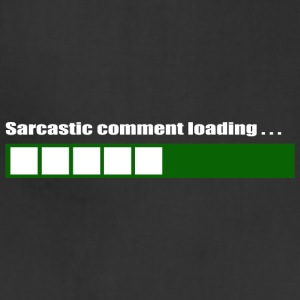 Sarcastic Comment Loading - Adjustable Apron