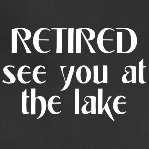 Retired see you at the lake - Adjustable Apron