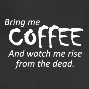 Bring Me Coffee watch me rise from the dead - Adjustable Apron