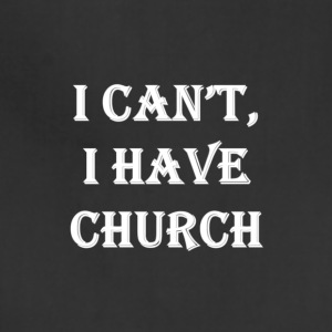 I Can't, I Have Church #White Text - Adjustable Apron