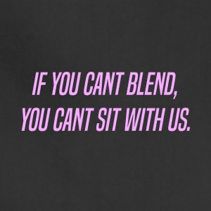 If you cant blend you cant sit with us Sweater - Adjustable Apron